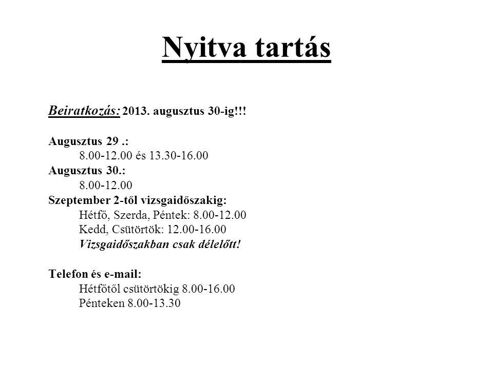Nyitva tartás Beiratkozás: 2013. augusztus 30-ig!!! Augusztus 29 .: