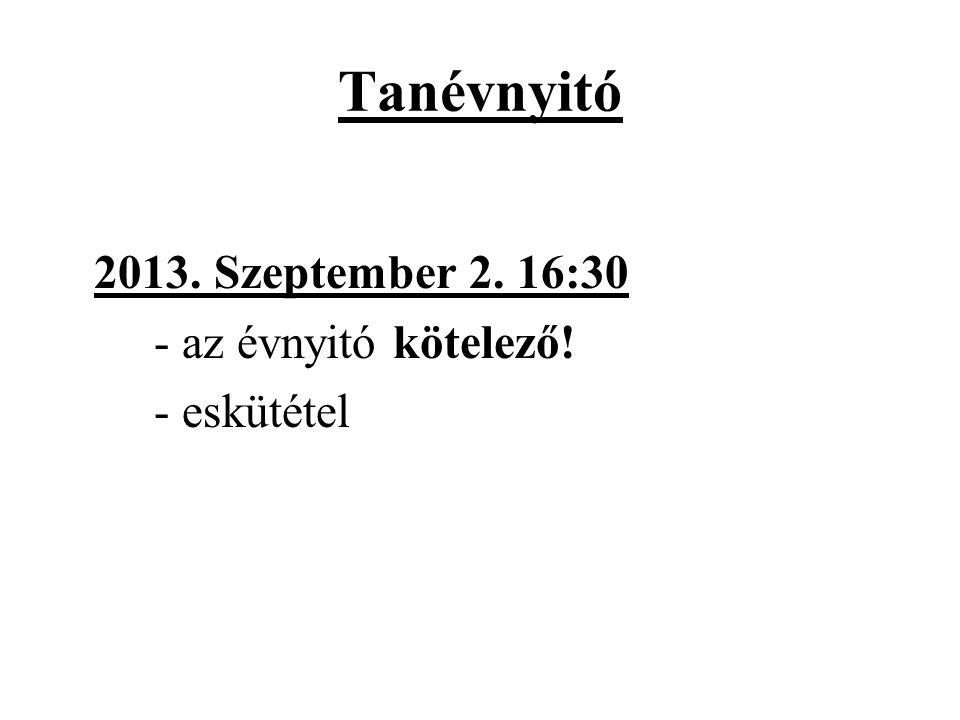Tanévnyitó 2013. Szeptember 2. 16:30 - az évnyitó kötelező!