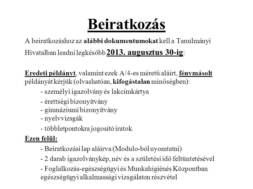 Beiratkozás A beiratkozáshoz az alábbi dokumentumokat kell a Tanulmányi. Hivatalban leadni legkésőbb 2013. augusztus 30-ig: