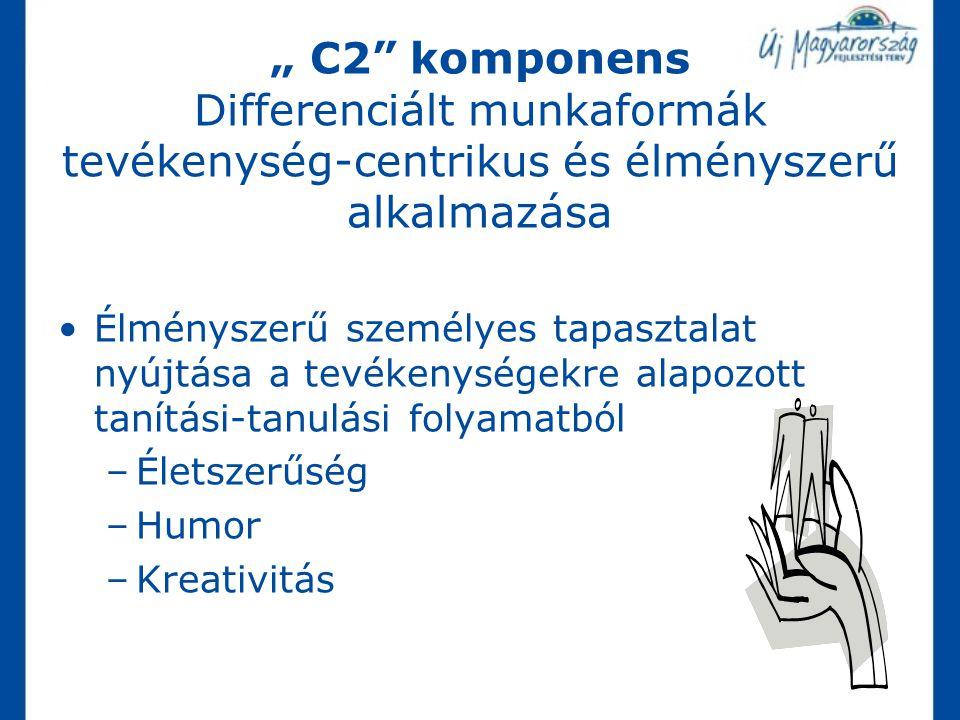 """"""" C2 komponens Differenciált munkaformák tevékenység-centrikus és élményszerű alkalmazása"""
