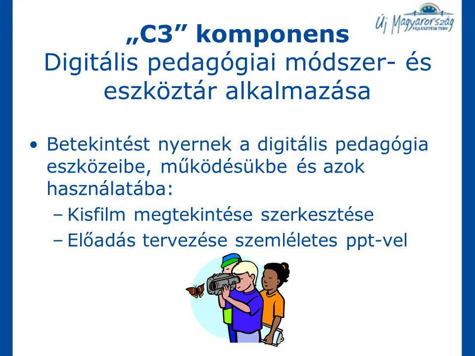 """""""C3 komponens Digitális pedagógiai módszer- és eszköztár alkalmazása"""