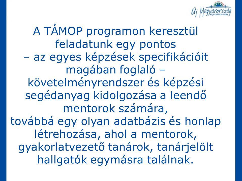 A TÁMOP programon keresztül feladatunk egy pontos – az egyes képzések specifikációit magában foglaló – követelményrendszer és képzési segédanyag kidolgozása a leendő mentorok számára,