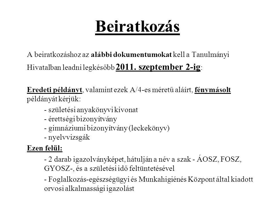 Beiratkozás A beiratkozáshoz az alábbi dokumentumokat kell a Tanulmányi. Hivatalban leadni legkésőbb 2011. szeptember 2-ig: