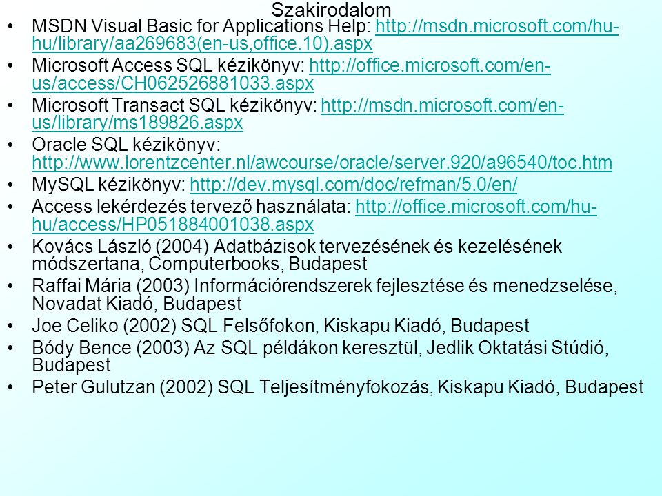 Szakirodalom MSDN Visual Basic for Applications Help: http://msdn.microsoft.com/hu-hu/library/aa269683(en-us,office.10).aspx.