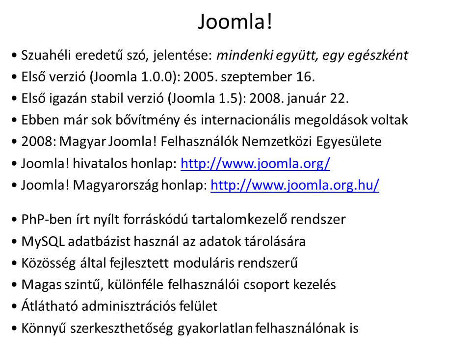 Joomla! Szuahéli eredetű szó, jelentése: mindenki együtt, egy egészként. Első verzió (Joomla 1.0.0): 2005. szeptember 16.