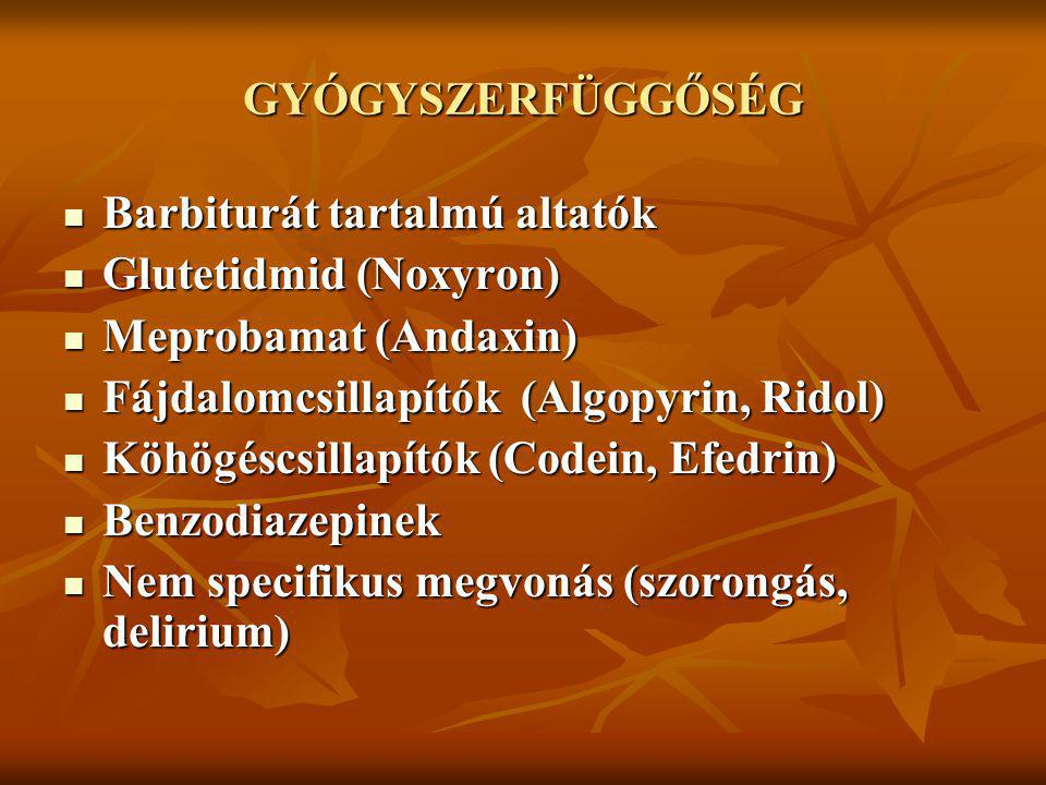 GYÓGYSZERFÜGGŐSÉG Barbiturát tartalmú altatók. Glutetidmid (Noxyron) Meprobamat (Andaxin) Fájdalomcsillapítók (Algopyrin, Ridol)