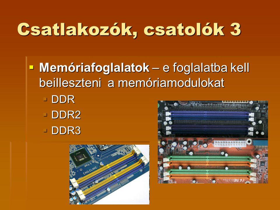 Csatlakozók, csatolók 3 Memóriafoglalatok – e foglalatba kell beilleszteni a memóriamodulokat. DDR.