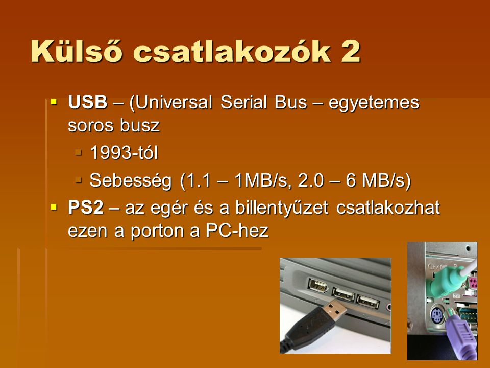 Külső csatlakozók 2 USB – (Universal Serial Bus – egyetemes soros busz