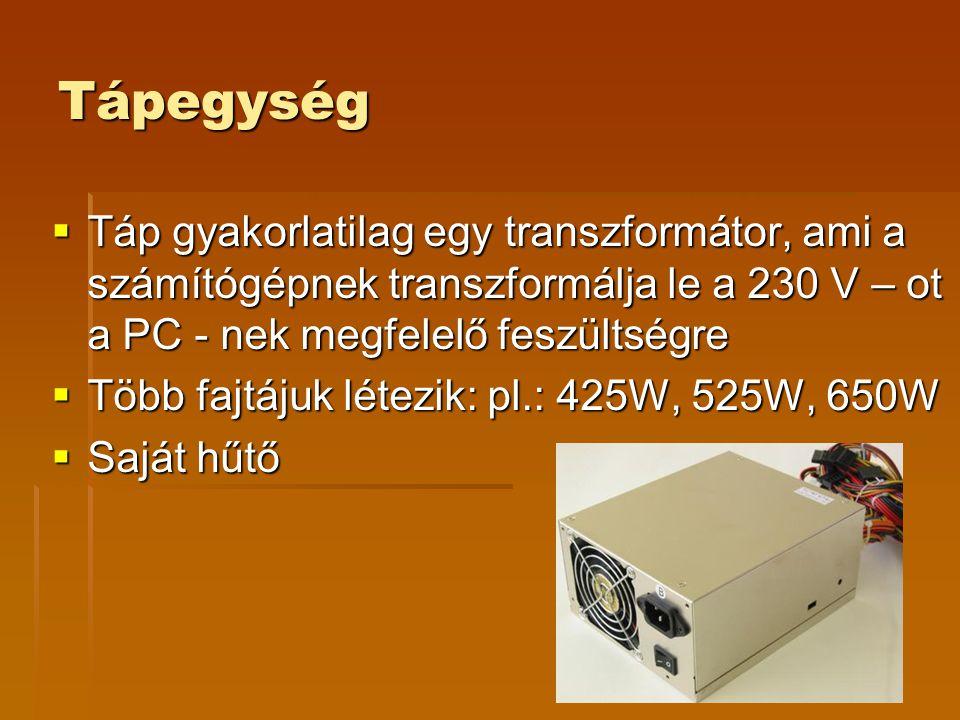 Tápegység Táp gyakorlatilag egy transzformátor, ami a számítógépnek transzformálja le a 230 V – ot a PC - nek megfelelő feszültségre.