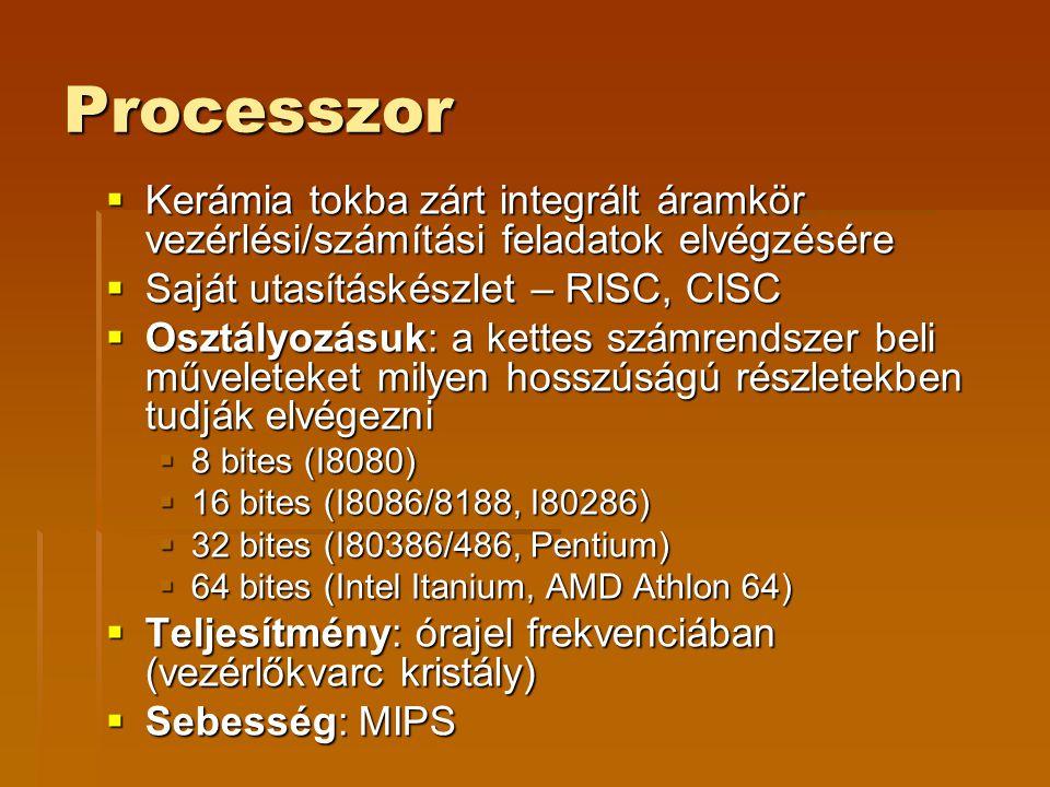 Processzor Kerámia tokba zárt integrált áramkör vezérlési/számítási feladatok elvégzésére. Saját utasításkészlet – RISC, CISC.