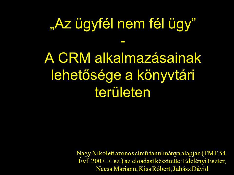 """""""Az ügyfél nem fél ügy - A CRM alkalmazásainak lehetősége a könyvtári területen"""