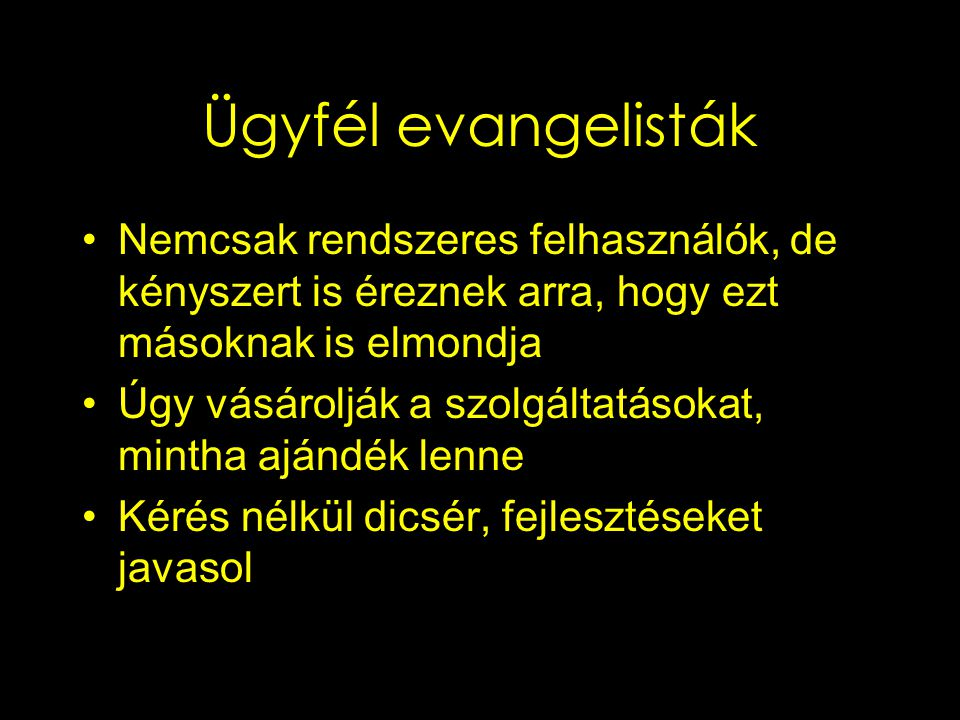 Ügyfél evangelisták Nemcsak rendszeres felhasználók, de kényszert is éreznek arra, hogy ezt másoknak is elmondja.
