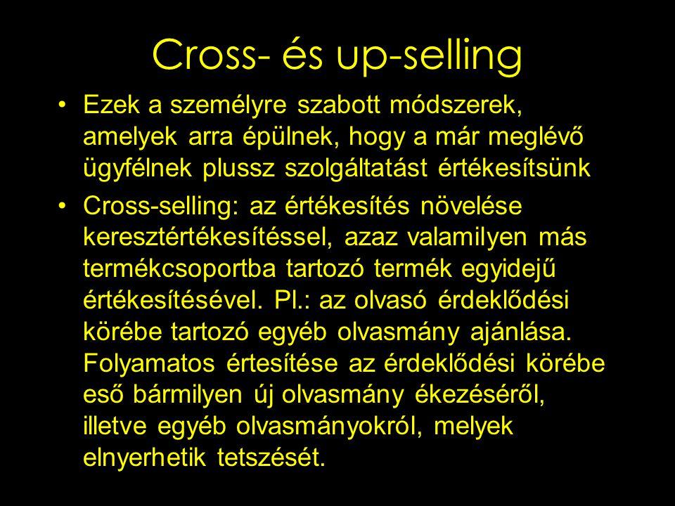 Cross- és up-selling Ezek a személyre szabott módszerek, amelyek arra épülnek, hogy a már meglévő ügyfélnek plussz szolgáltatást értékesítsünk.