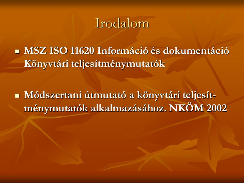 Irodalom MSZ ISO 11620 Információ és dokumentáció Könyvtári teljesítménymutatók.