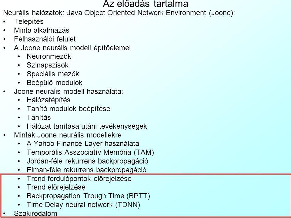 Az előadás tartalma Neurális hálózatok: Java Object Oriented Network Environment (Joone): Telepítés.