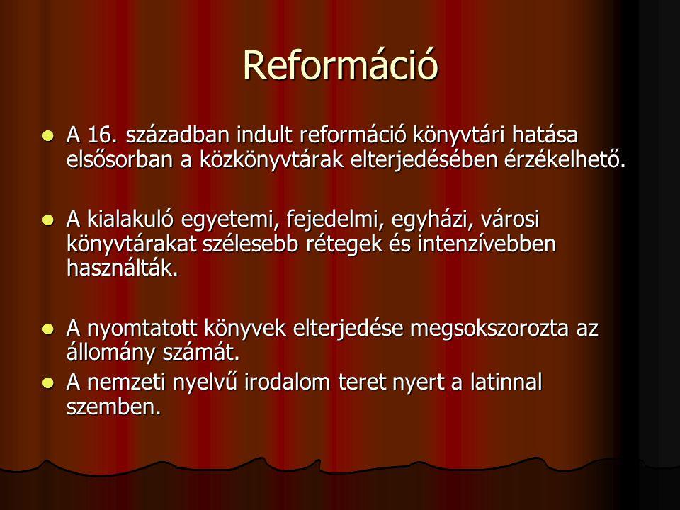 Reformáció A 16. században indult reformáció könyvtári hatása elsősorban a közkönyvtárak elterjedésében érzékelhető.
