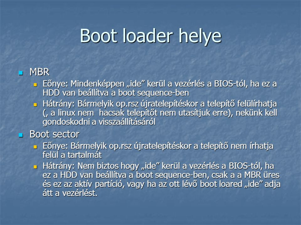 Boot loader helye MBR Boot sector