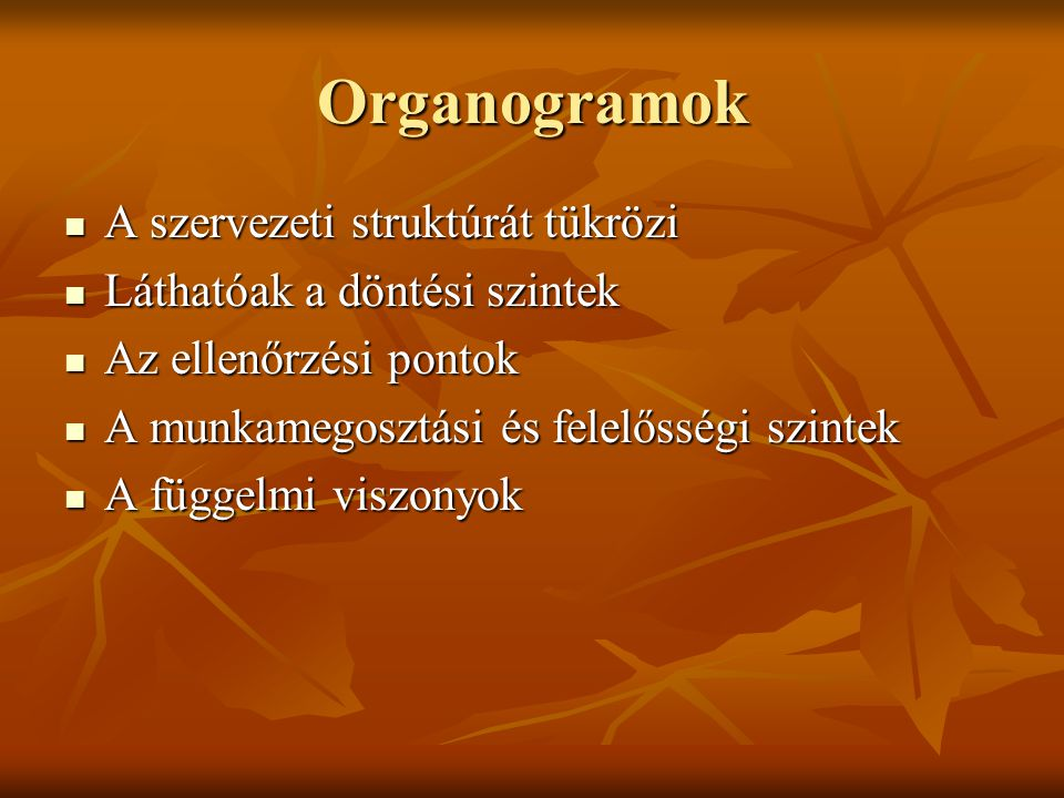Organogramok A szervezeti struktúrát tükrözi