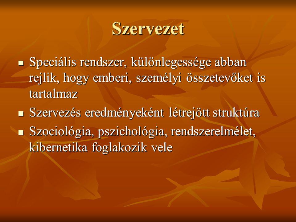 Szervezet Speciális rendszer, különlegessége abban rejlik, hogy emberi, személyi összetevőket is tartalmaz.