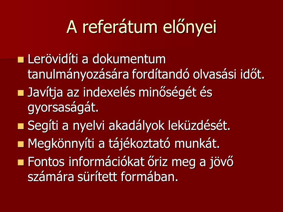 A referátum előnyei Lerövidíti a dokumentum tanulmányozására fordítandó olvasási időt. Javítja az indexelés minőségét és gyorsaságát.