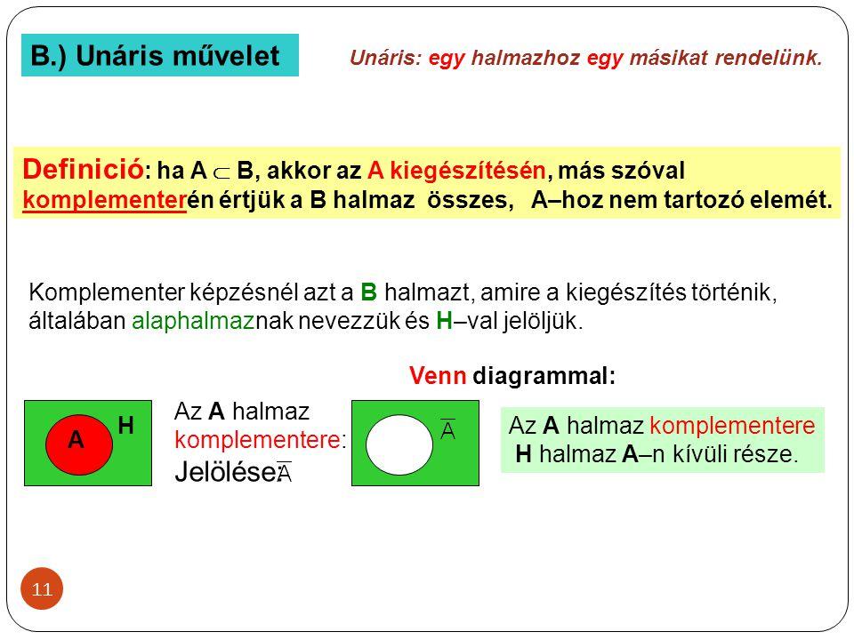 B.) Unáris művelet Unáris: egy halmazhoz egy másikat rendelünk.