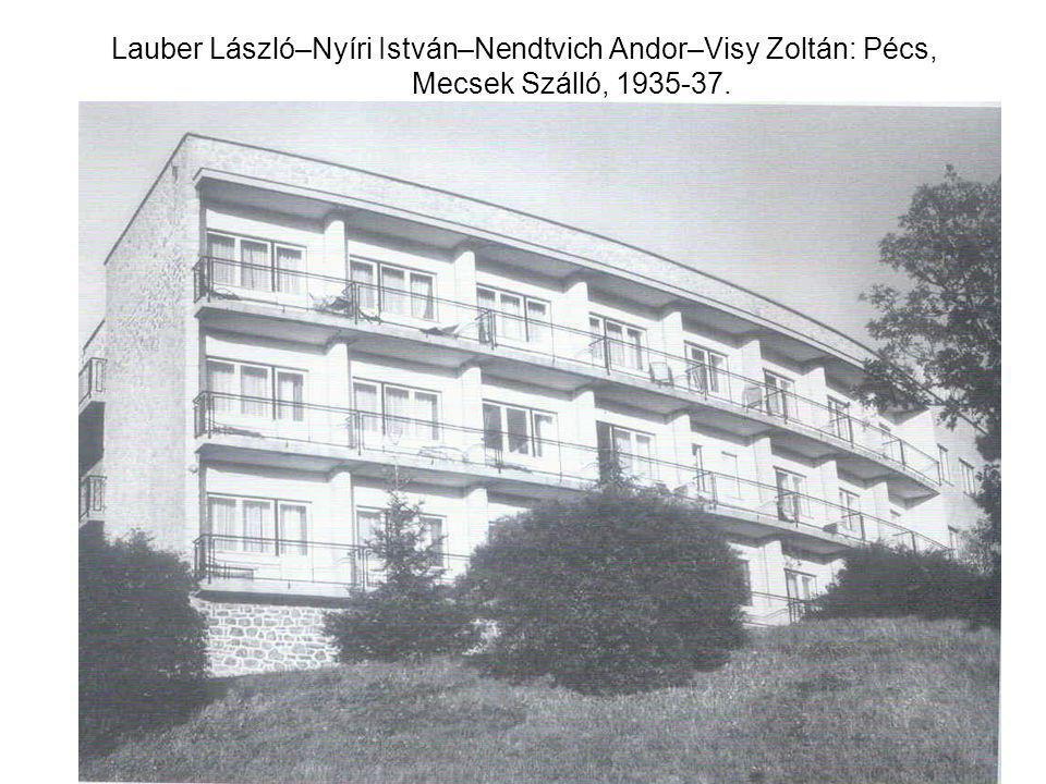 Lauber László–Nyíri István–Nendtvich Andor–Visy Zoltán: Pécs, Mecsek Szálló, 1935-37.