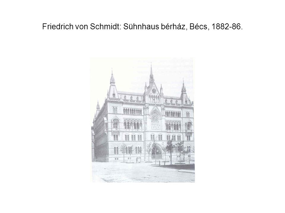 Friedrich von Schmidt: Sühnhaus bérház, Bécs, 1882-86.
