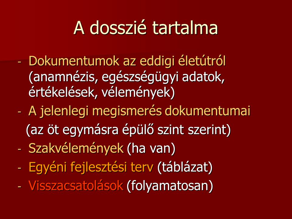 A dosszié tartalma Dokumentumok az eddigi életútról (anamnézis, egészségügyi adatok, értékelések, vélemények)