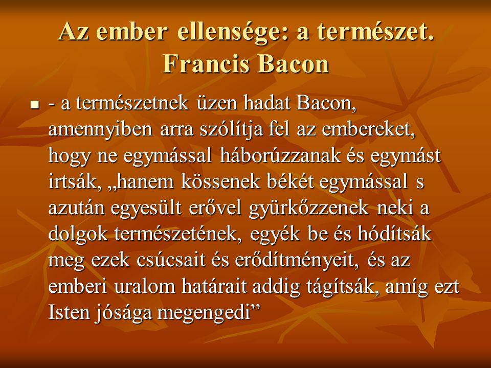 Az ember ellensége: a természet. Francis Bacon