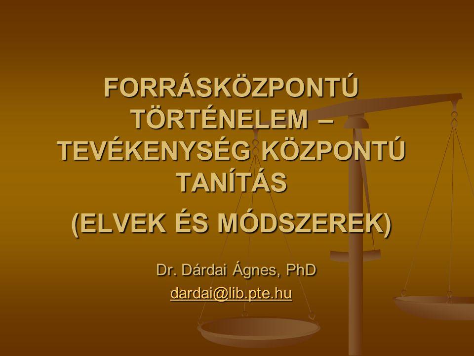 FORRÁSKÖZPONTÚ TÖRTÉNELEM – TEVÉKENYSÉG KÖZPONTÚ TANÍTÁS (ELVEK ÉS MÓDSZEREK) Dr.