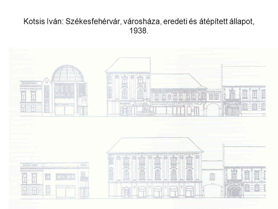 Kotsis Iván: Székesfehérvár, városháza, eredeti és átépített állapot, 1938.