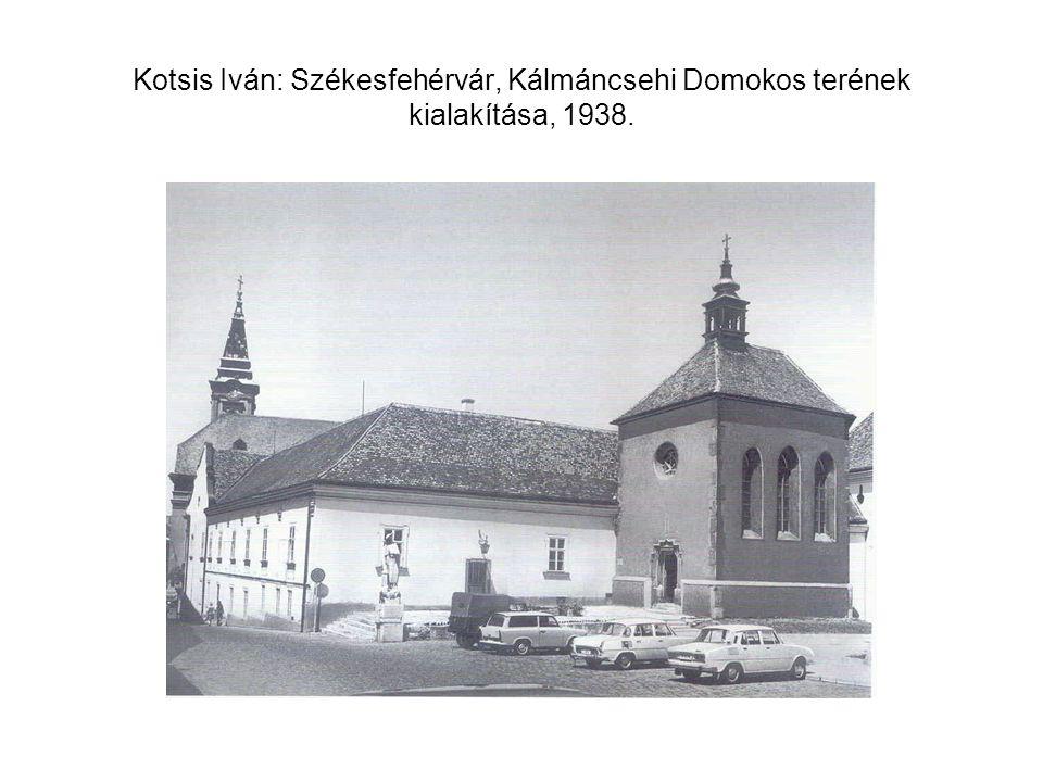 Kotsis Iván: Székesfehérvár, Kálmáncsehi Domokos terének kialakítása, 1938.