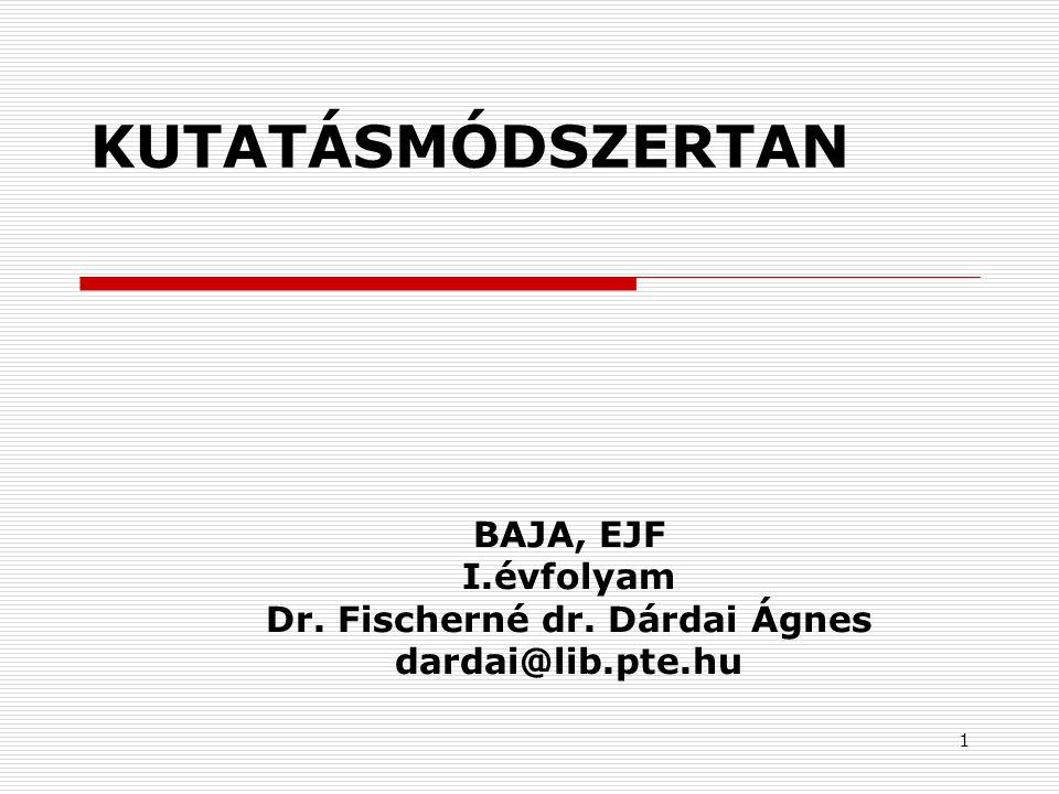 BAJA, EJF I.évfolyam Dr. Fischerné dr. Dárdai Ágnes dardai@lib.pte.hu