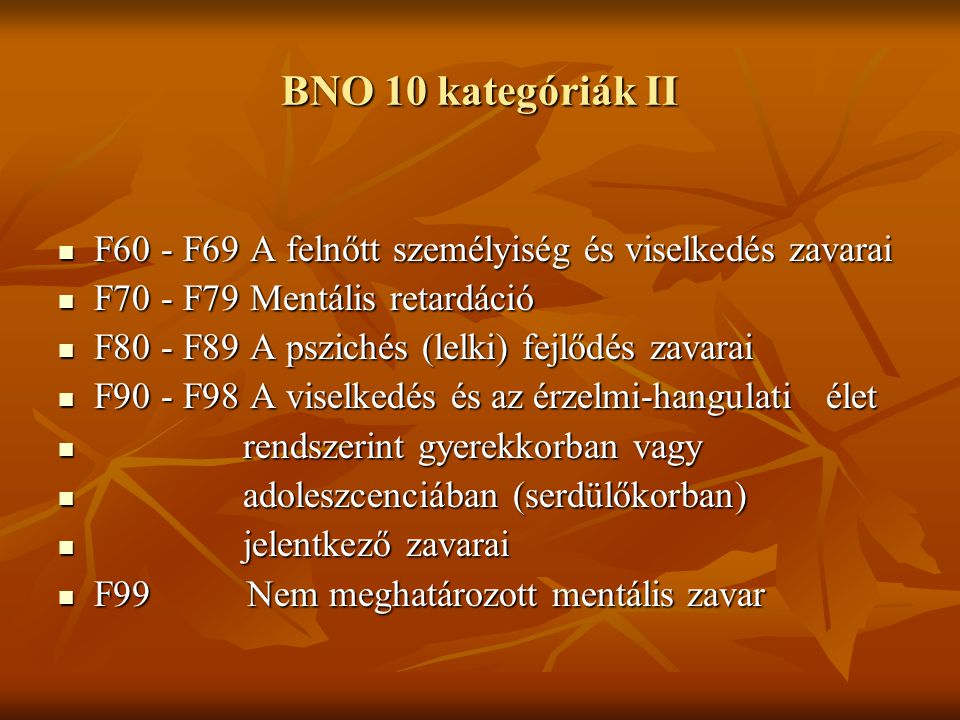BNO 10 kategóriák II F60 - F69 A felnőtt személyiség és viselkedés zavarai. F70 - F79 Mentális retardáció.