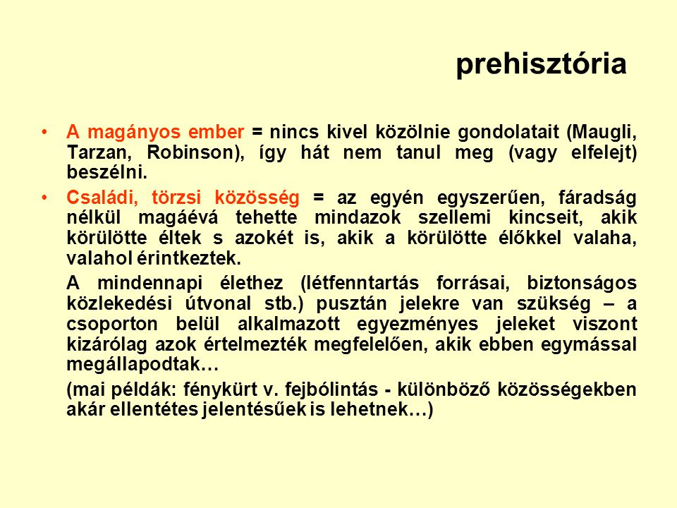 prehisztória A magányos ember = nincs kivel közölnie gondolatait (Maugli, Tarzan, Robinson), így hát nem tanul meg (vagy elfelejt) beszélni.