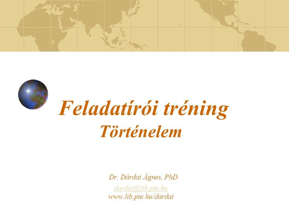 Feladatírói tréning Történelem. Dr. Dárdai Ágnes, PhD dardai@lib. pte