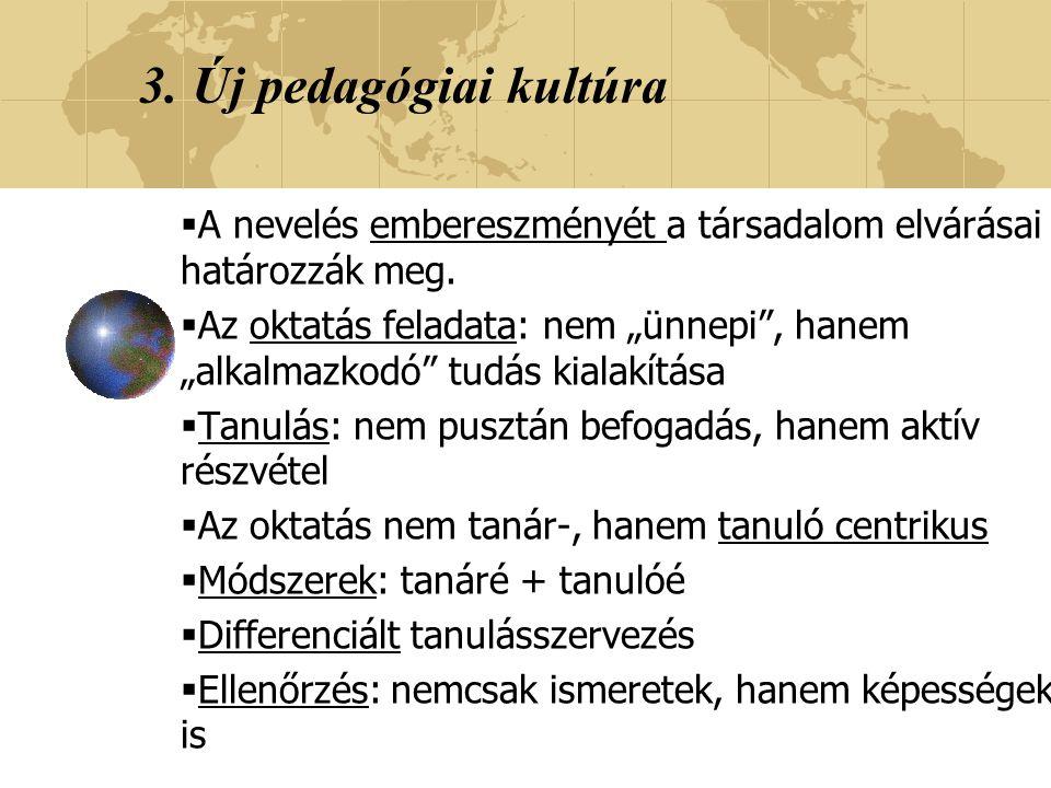 3. Új pedagógiai kultúra A nevelés embereszményét a társadalom elvárásai határozzák meg.