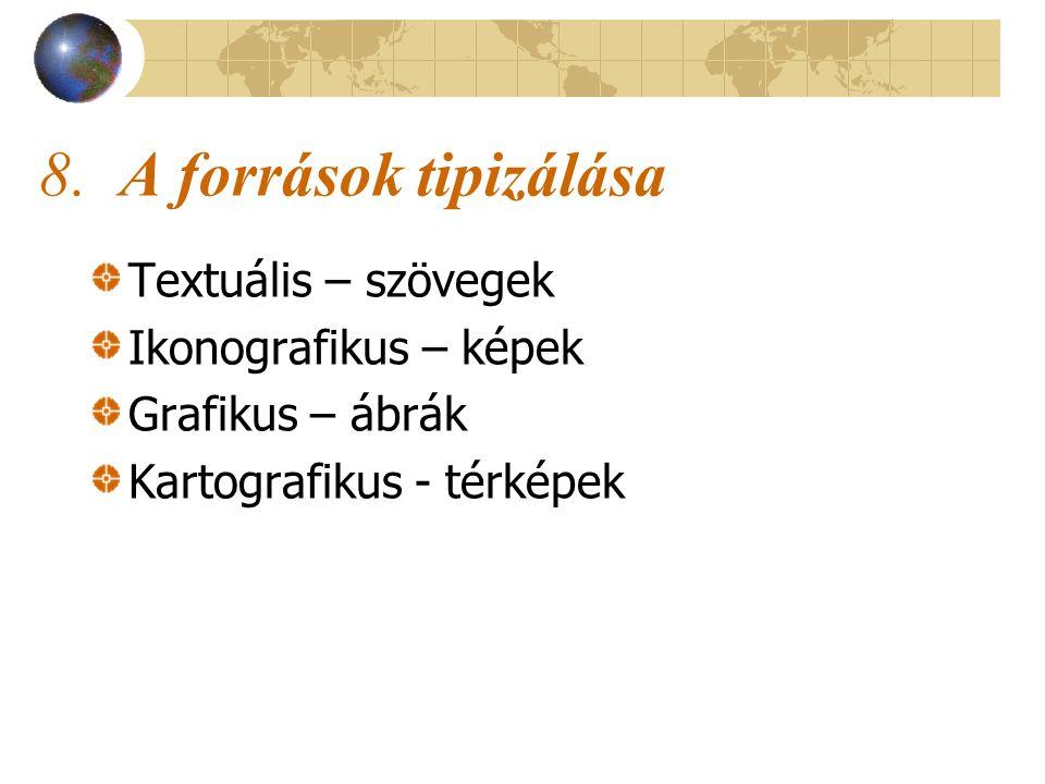 8. A források tipizálása Textuális – szövegek Ikonografikus – képek