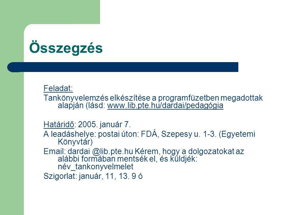 Összegzés Feladat: Tankönyvelemzés elkészítése a programfüzetben megadottak alapján (lásd: www.lib.pte.hu/dardai/pedagógia.