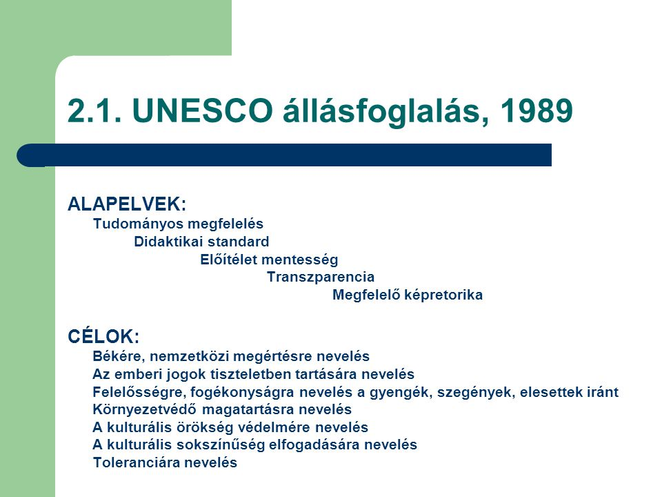 2.1. UNESCO állásfoglalás, 1989 ALAPELVEK: CÉLOK: