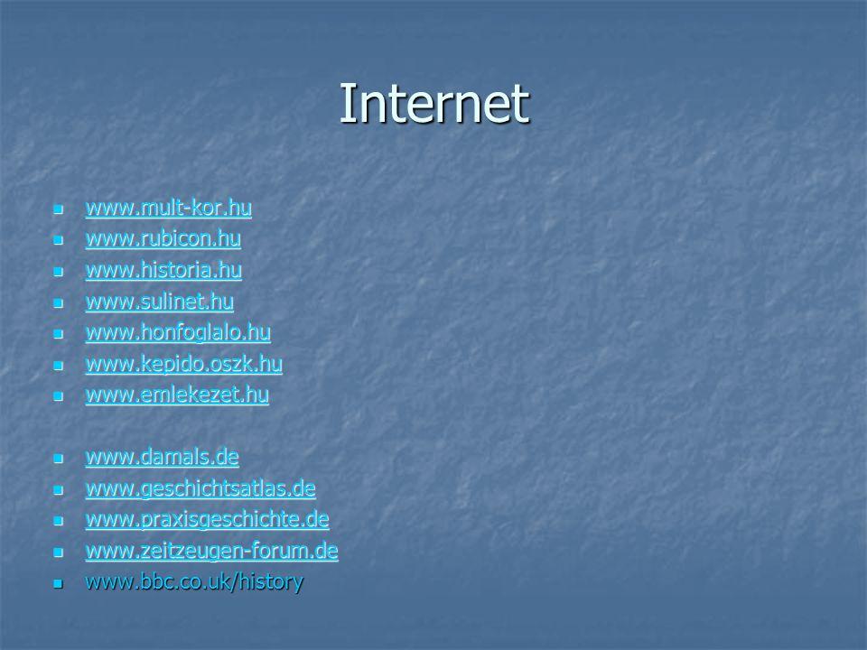 Internet www.mult-kor.hu www.rubicon.hu www.historia.hu www.sulinet.hu
