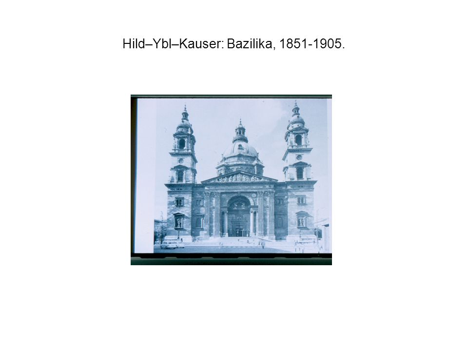 Hild–Ybl–Kauser: Bazilika, 1851-1905.