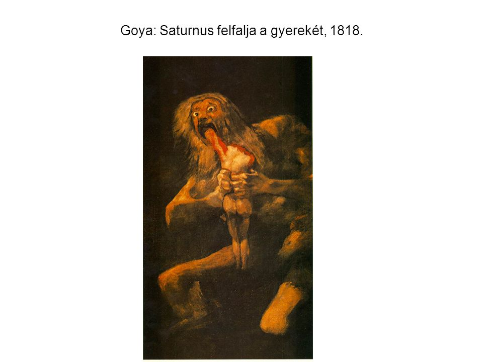 Goya: Saturnus felfalja a gyerekét, 1818.