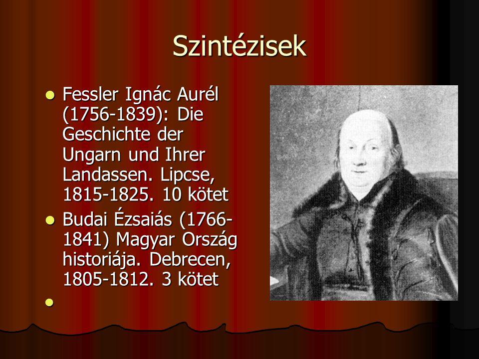 Szintézisek Fessler Ignác Aurél (1756-1839): Die Geschichte der Ungarn und Ihrer Landassen. Lipcse, 1815-1825. 10 kötet.
