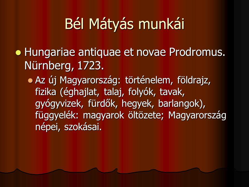 Bél Mátyás munkái Hungariae antiquae et novae Prodromus. Nürnberg, 1723.