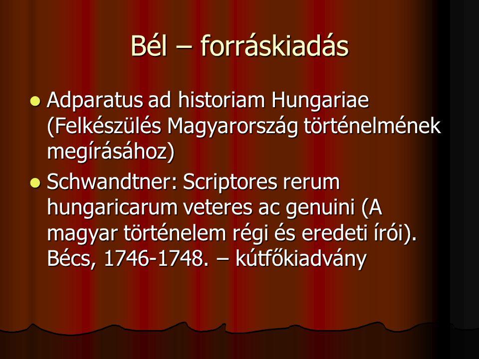 Bél – forráskiadás Adparatus ad historiam Hungariae (Felkészülés Magyarország történelmének megírásához)