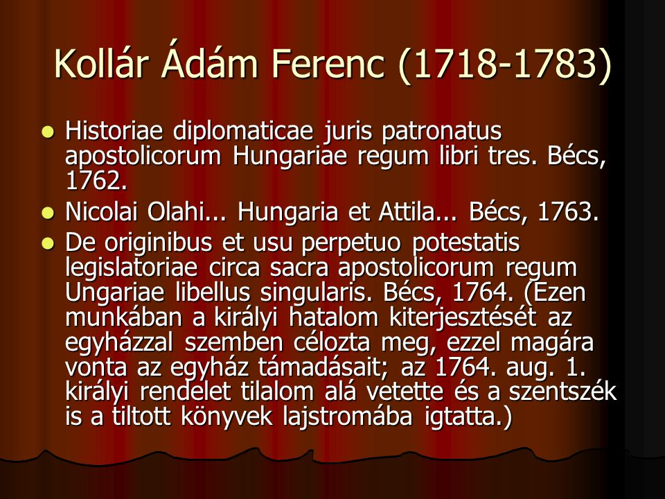 Kollár Ádám Ferenc (1718-1783) Historiae diplomaticae juris patronatus apostolicorum Hungariae regum libri tres. Bécs, 1762.