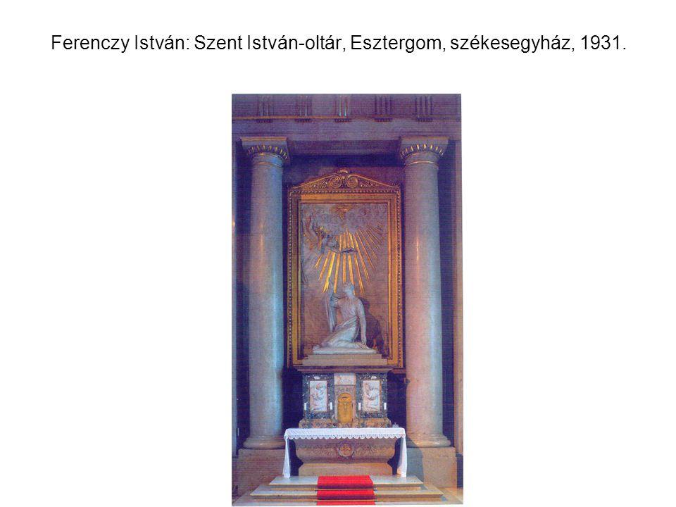 Ferenczy István: Szent István-oltár, Esztergom, székesegyház, 1931.