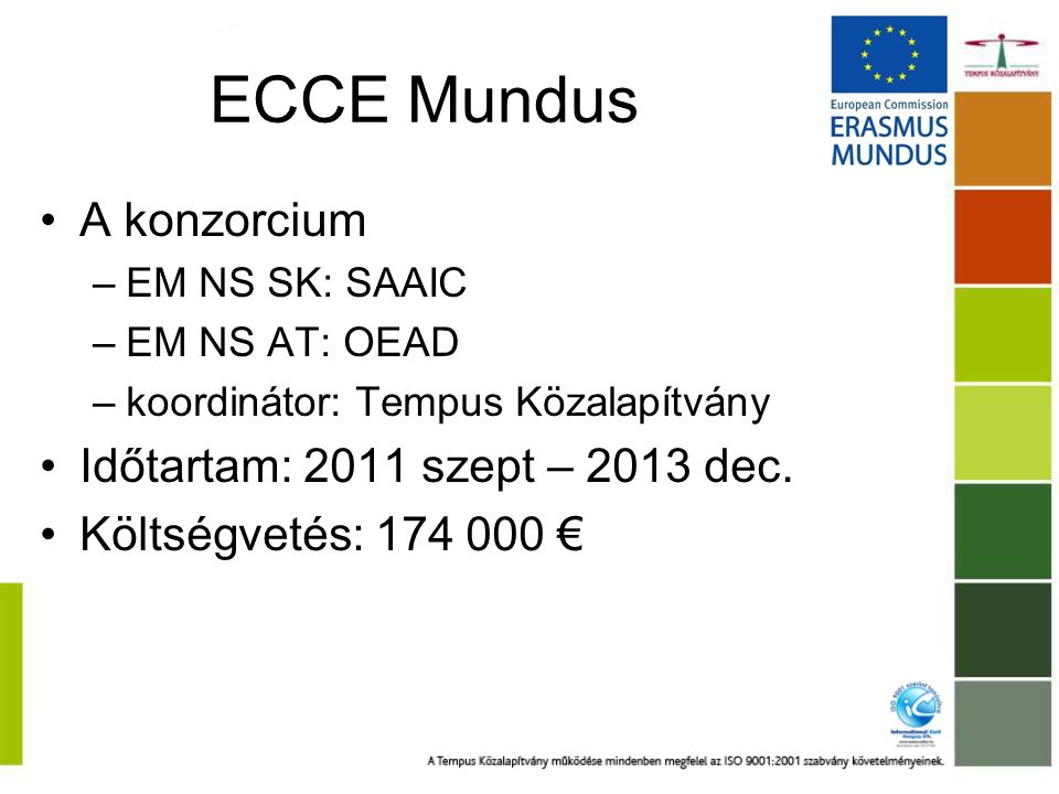ECCE Mundus A konzorcium Időtartam: 2011 szept – 2013 dec.