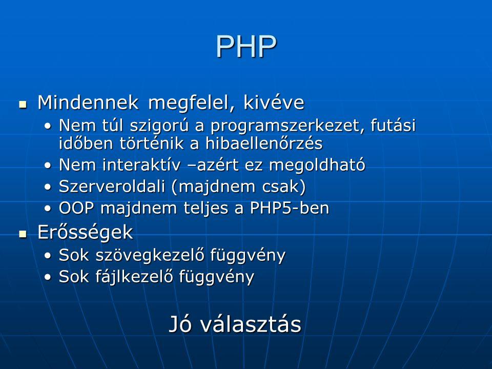 PHP Jó választás Mindennek megfelel, kivéve Erősségek